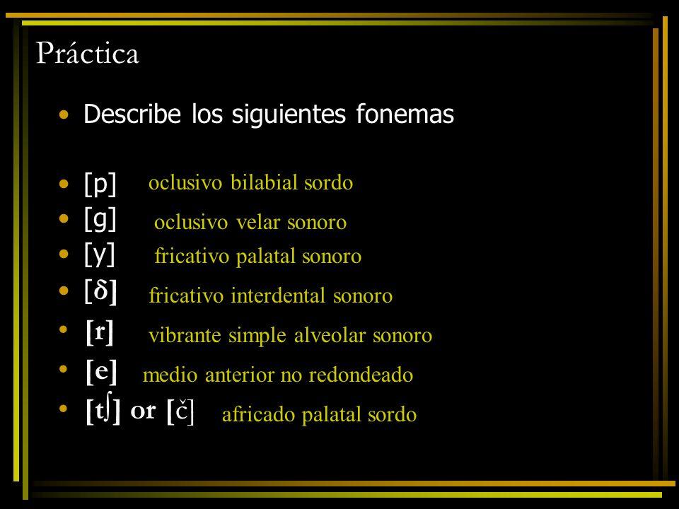 Práctica [r] [e] [t∫] or [č] Describe los siguientes fonemas [p] [g]